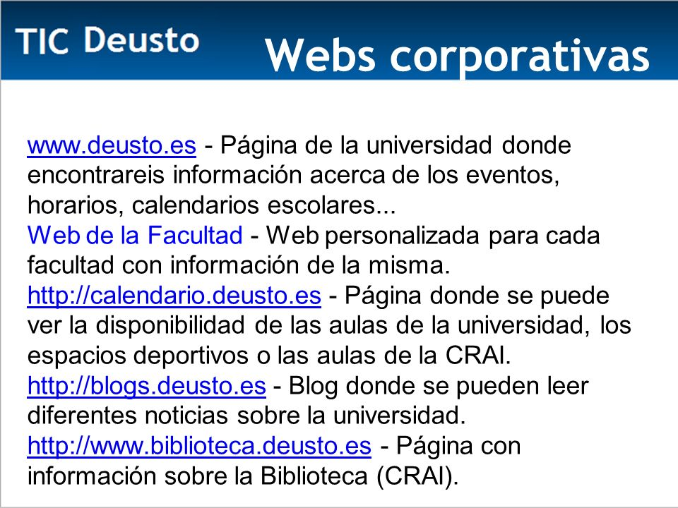 Webs corporativas www.deusto.es - Página de la universidad donde encontrareis información acerca de los eventos, horarios, calendarios escolares...
