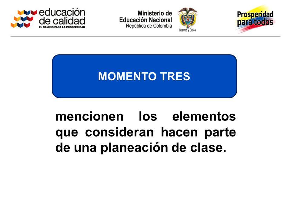 MOMENTO TRES mencionen los elementos que consideran hacen parte de una planeación de clase.