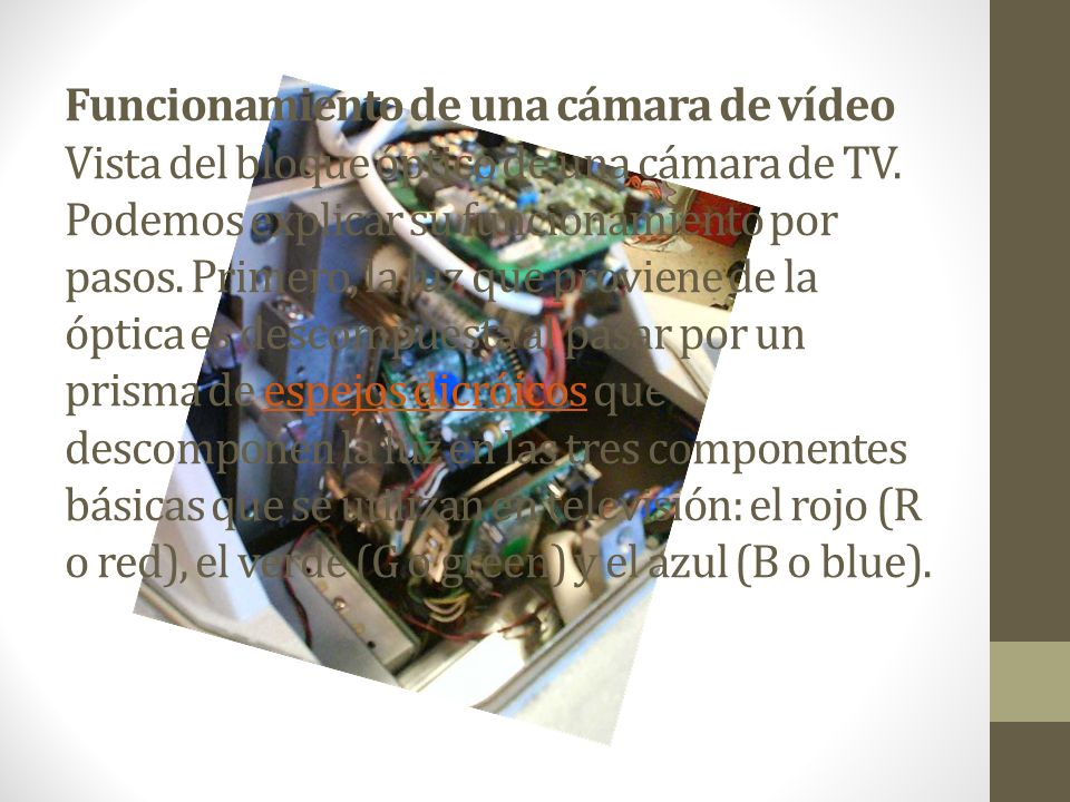 Funcionamiento de una cámara de vídeo Vista del bloque óptico de una cámara de TV.
