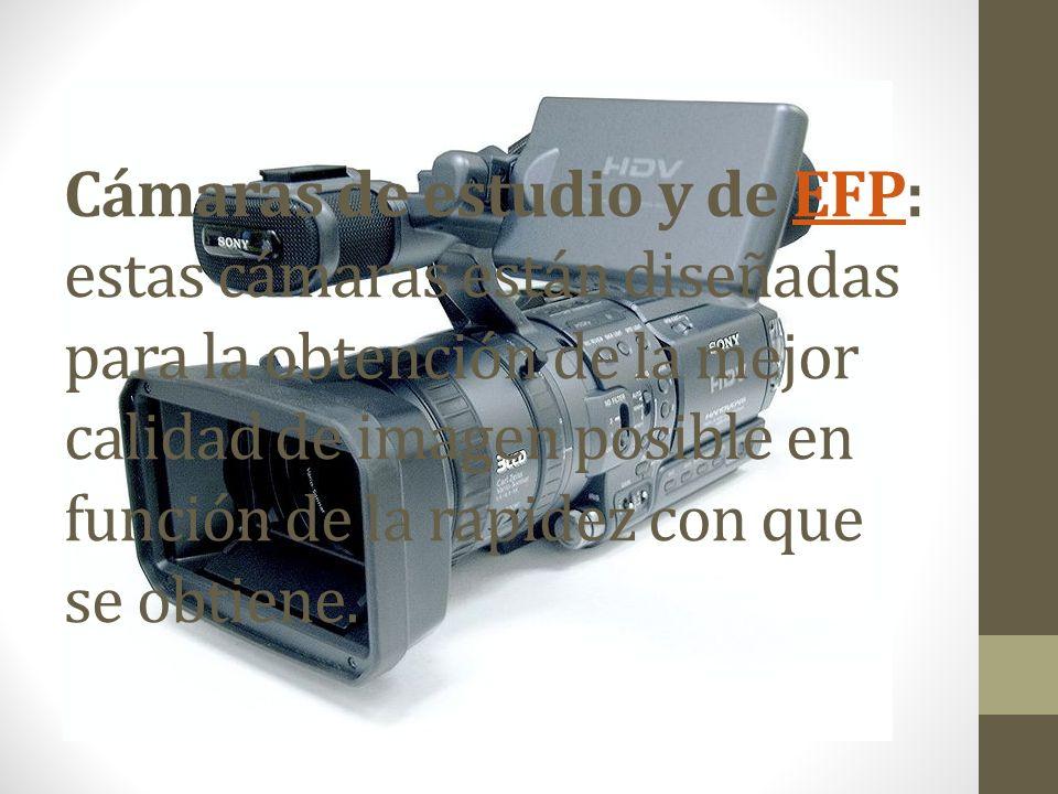 Cámaras de estudio y de EFP: estas cámaras están diseñadas para la obtención de la mejor calidad de imagen posible en función de la rapidez con que se obtiene.