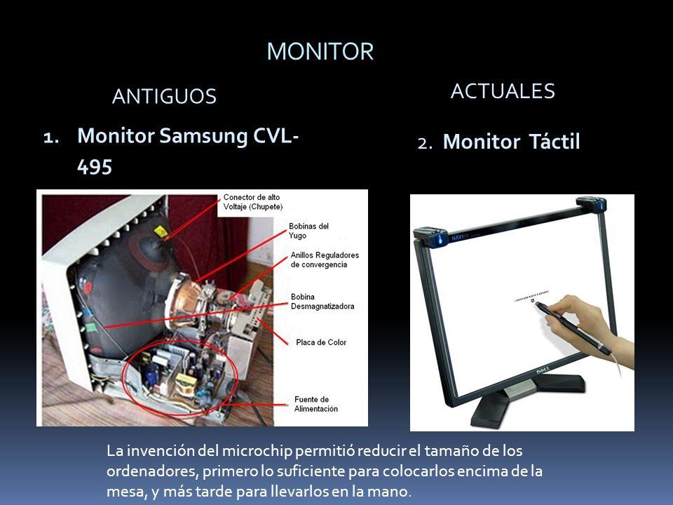 MONITOR ACTUALES ANTIGUOS Monitor Samsung CVL- 495 2. Monitor Táctil