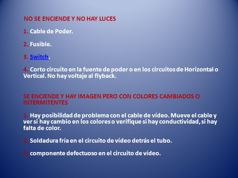 NO SE ENCIENDE Y NO HAY LUCES 1. Cable de Poder. 2. Fusible. 3. Switch