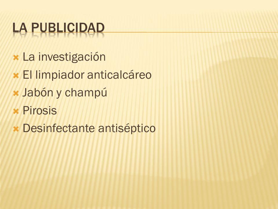 La publicidad La investigación El limpiador anticalcáreo