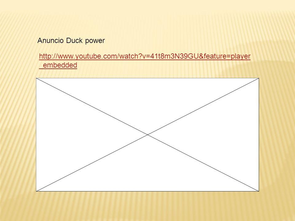 Anuncio Duck power http://www.youtube.com/watch v=41t8m3N39GU&feature=player_embedded