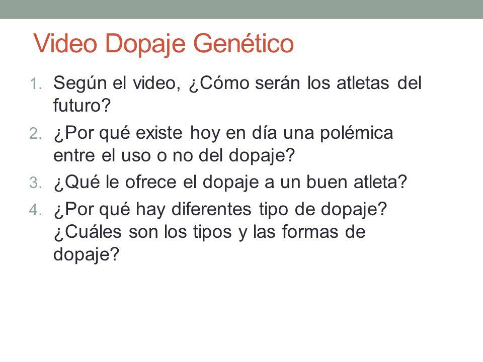 Video Dopaje Genético Según el video, ¿Cómo serán los atletas del futuro ¿Por qué existe hoy en día una polémica entre el uso o no del dopaje