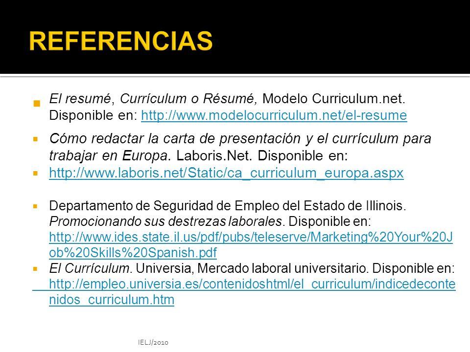 REFERENCIAS El resumé, Currículum o Résumé, Modelo Curriculum.net. Disponible en: http://www.modelocurriculum.net/el-resume.