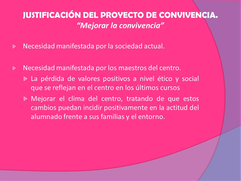 JUSTIFICACIÓN DEL PROYECTO DE CONVIVENCIA. Mejorar la convivencia