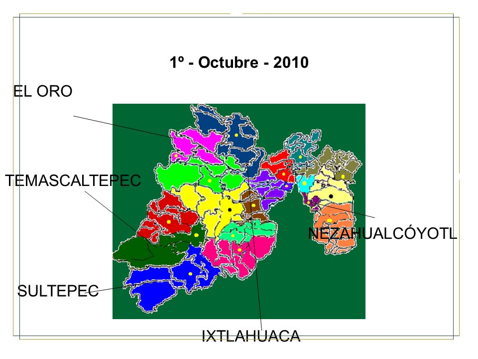 1º - Octubre - 2010 EL ORO TEMASCALTEPEC NEZAHUALCÓYOTL SULTEPEC IXTLAHUACA