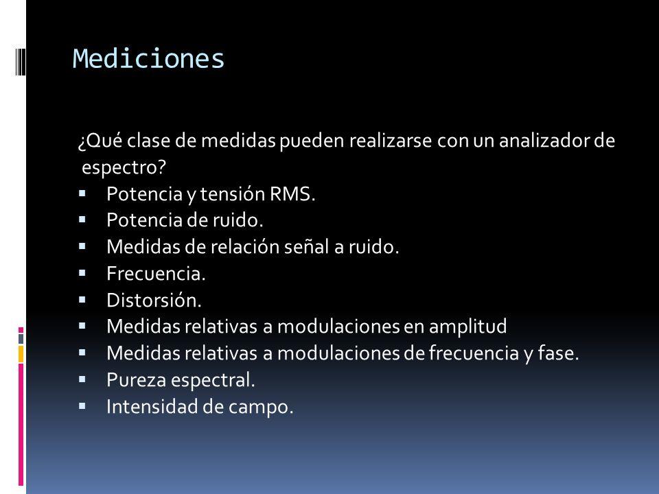 Mediciones ¿Qué clase de medidas pueden realizarse con un analizador de. espectro Potencia y tensión RMS.
