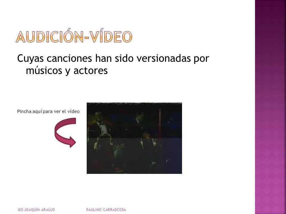 AUDICIÓN-VÍDEO Cuyas canciones han sido versionadas por músicos y actores. Pincha aquí para ver el vídeo.