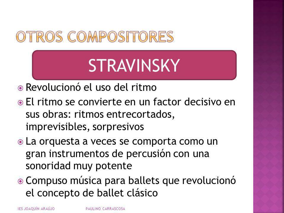 STRAVINSKY Otros compositores Revolucionó el uso del ritmo