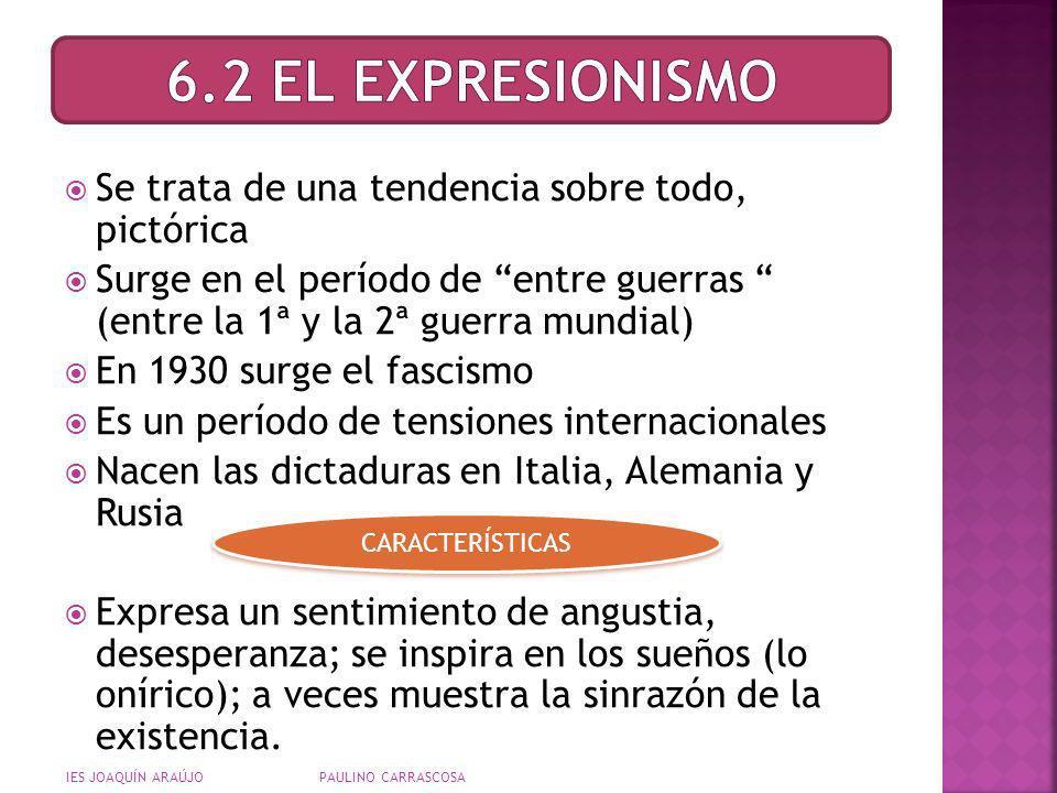 6.2 EL EXPRESIONISMO Se trata de una tendencia sobre todo, pictórica