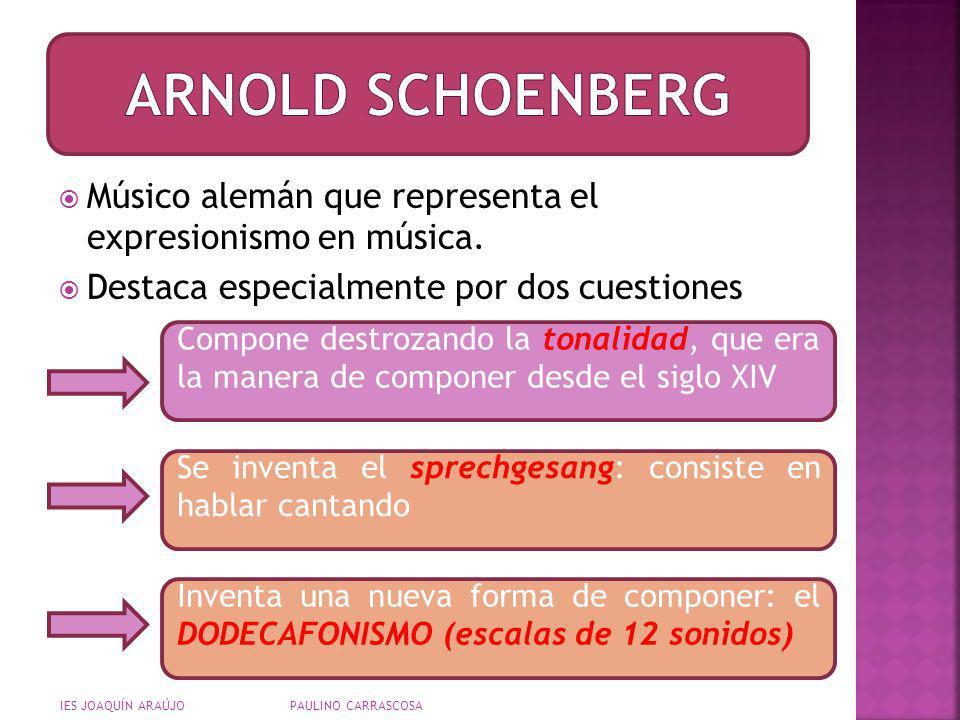 ARNOLD SCHOENBERG Músico alemán que representa el expresionismo en música. Destaca especialmente por dos cuestiones.
