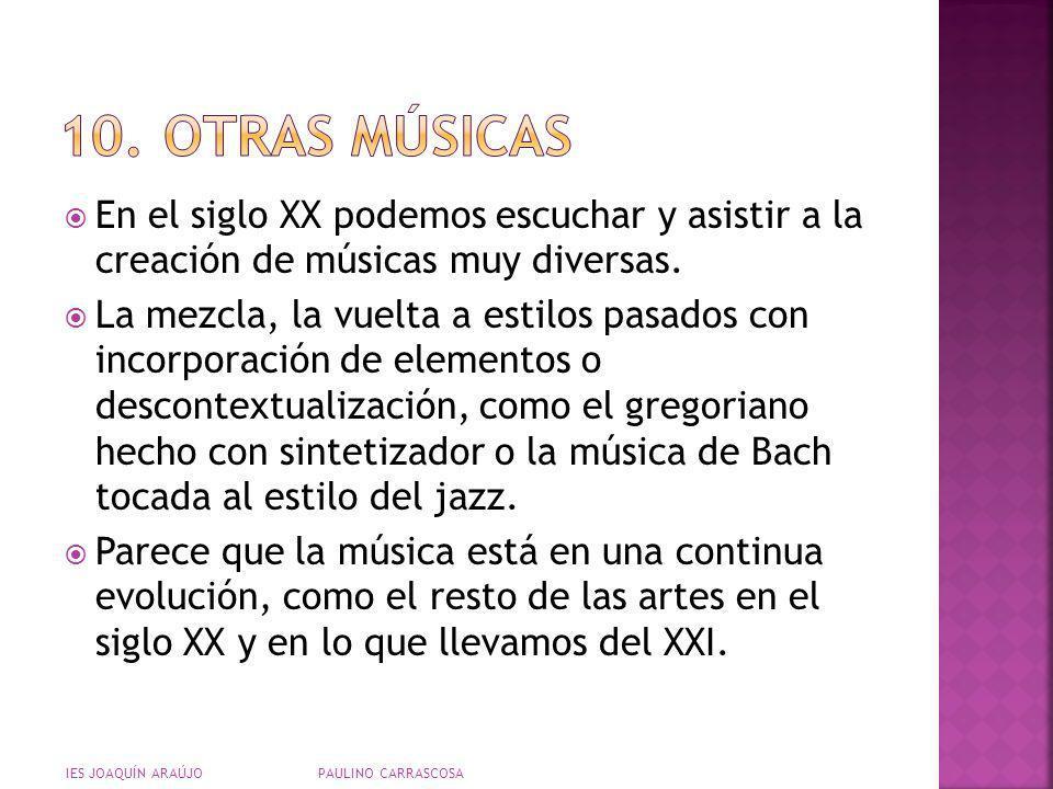 10. Otras músicasEn el siglo XX podemos escuchar y asistir a la creación de músicas muy diversas.