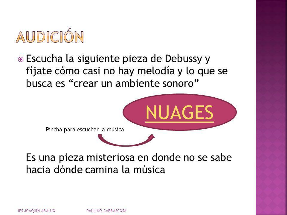 AUDICIÓNEscucha la siguiente pieza de Debussy y fíjate cómo casi no hay melodía y lo que se busca es crear un ambiente sonoro
