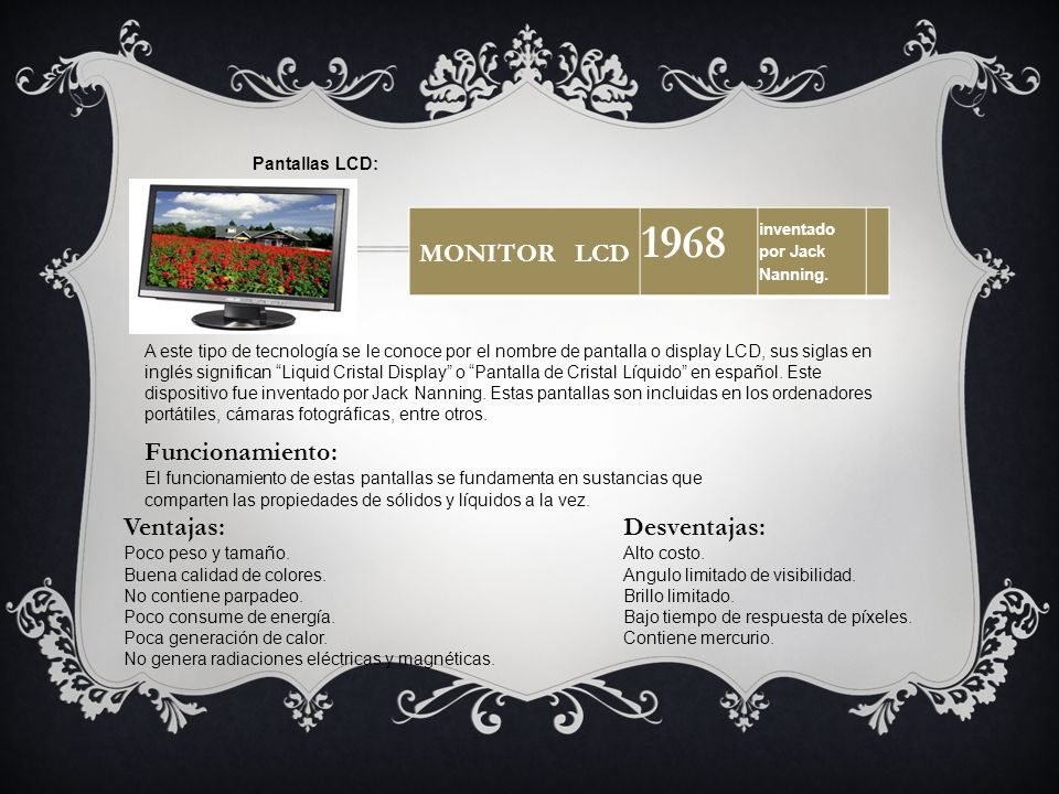 1968 MONITOR LCD Funcionamiento: Ventajas: Desventajas: Pantallas LCD: