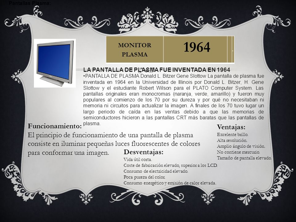 Pantallas Plasma: MONITOR PLASMA. 1964. . LA PANTALLA DE PLASMA FUE INVENTADA EN 1964.