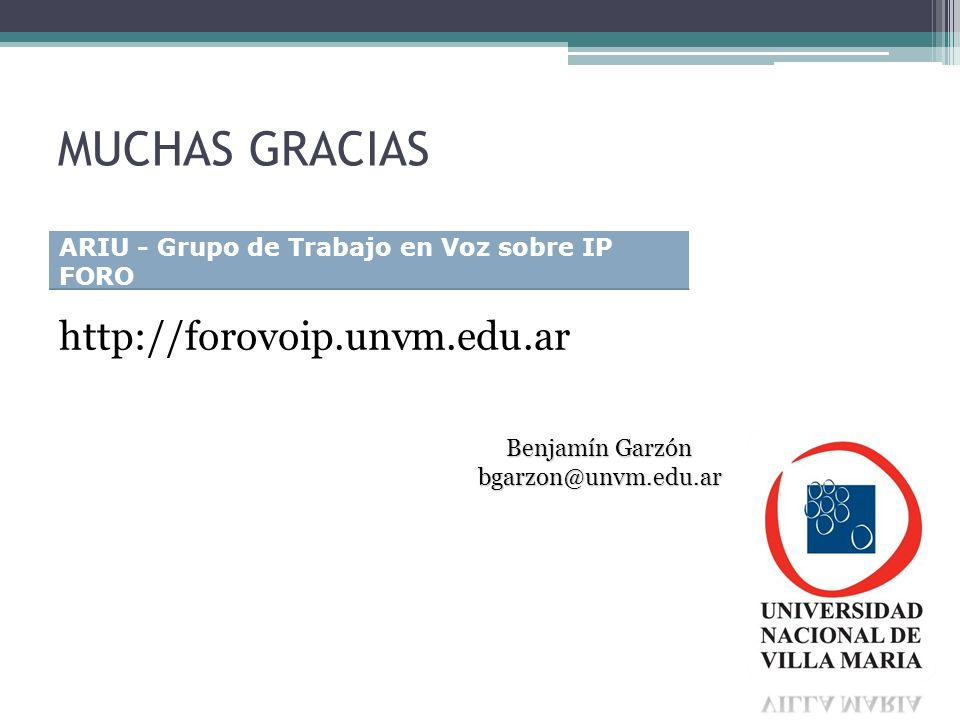 MUCHAS GRACIAS http://forovoip.unvm.edu.ar