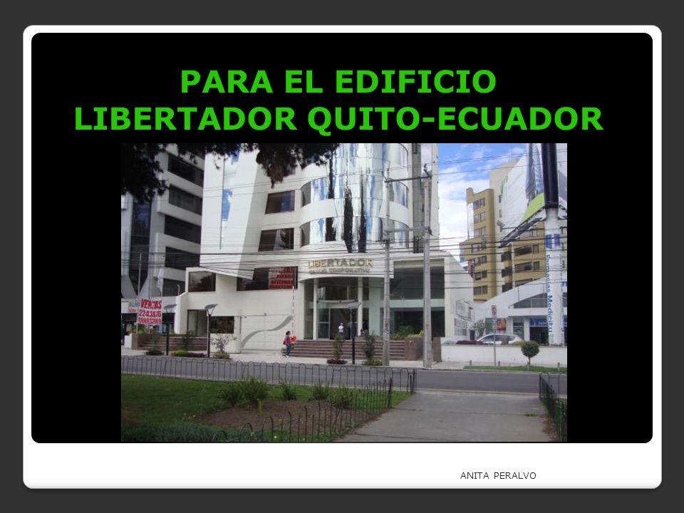PARA EL EDIFICIO LIBERTADOR QUITO-ECUADOR