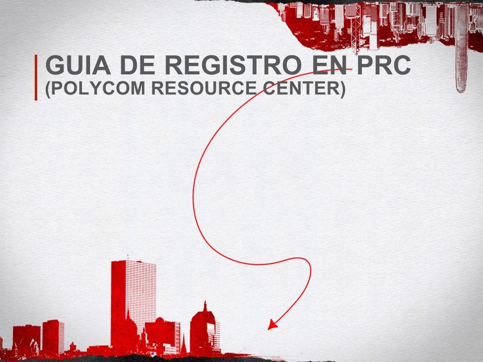 GUIA DE REGISTRO EN PRC (POLYCOM RESOURCE CENTER)