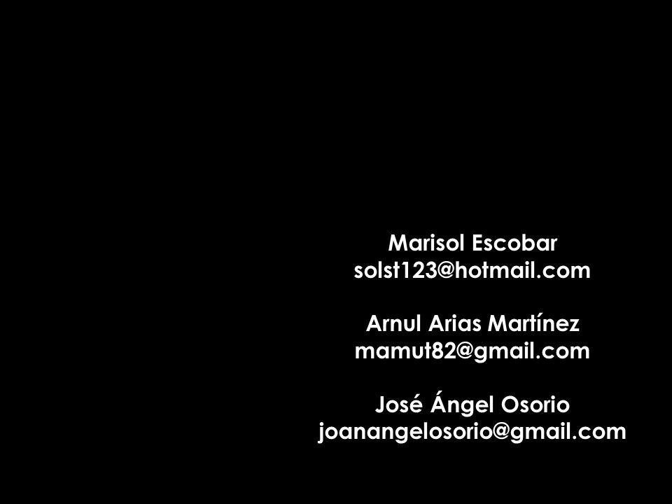 Marisol Escobar solst123@hotmail.com. Arnul Arias Martínez. mamut82@gmail.com. José Ángel Osorio.