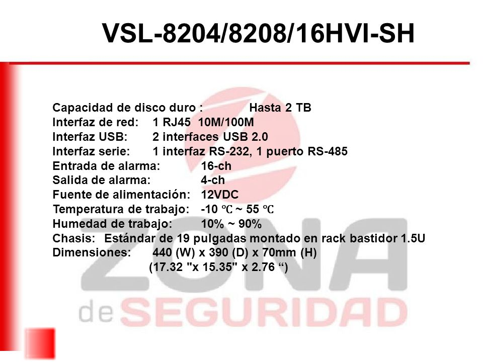 VSL-8204/8208/16HVI-SH Capacidad de disco duro : Hasta 2 TB