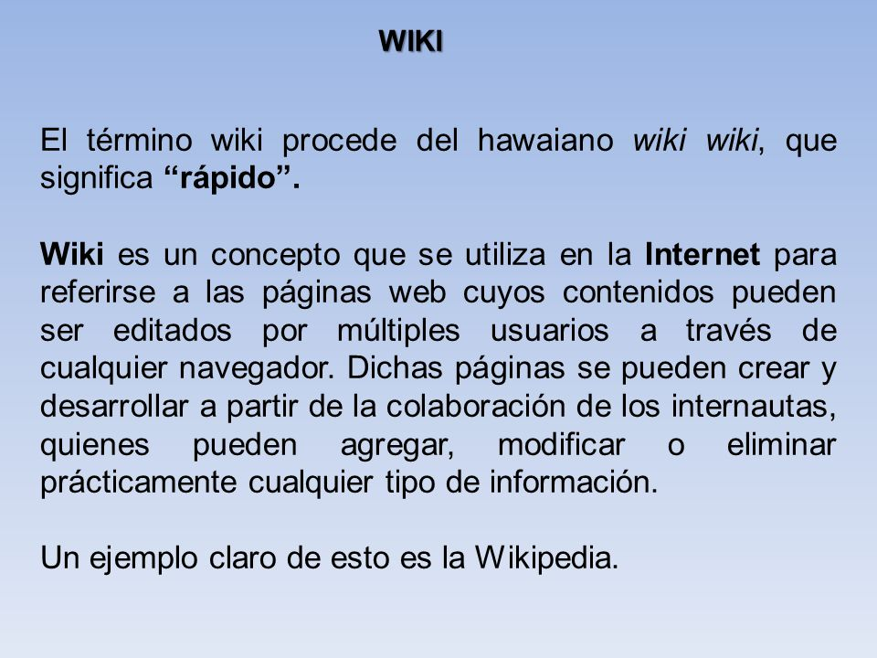 Un ejemplo claro de esto es la Wikipedia.