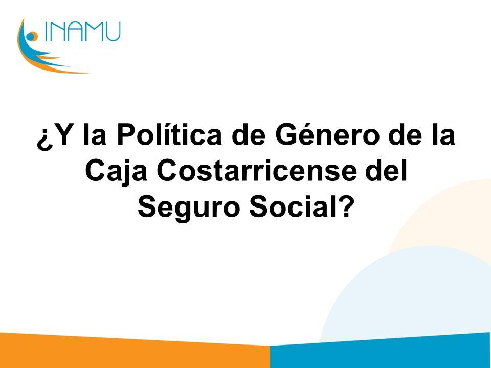 ¿Y la Política de Género de la Caja Costarricense del Seguro Social