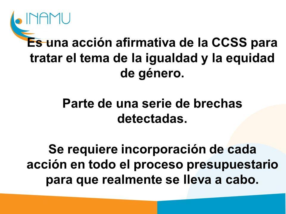 Es una acción afirmativa de la CCSS para tratar el tema de la igualdad y la equidad de género.