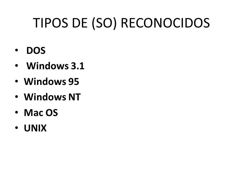 TIPOS DE (SO) RECONOCIDOS