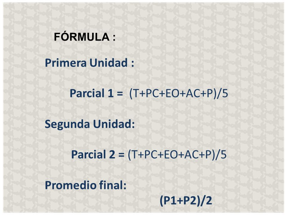 Parcial 1 = (T+PC+EO+AC+P)/5 Segunda Unidad: