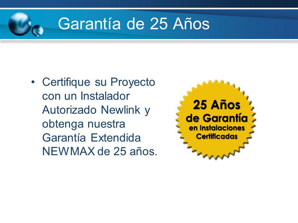 Garantía de 25 Años Certifique su Proyecto con un Instalador Autorizado Newlink y obtenga nuestra Garantía Extendida NEWMAX de 25 años.