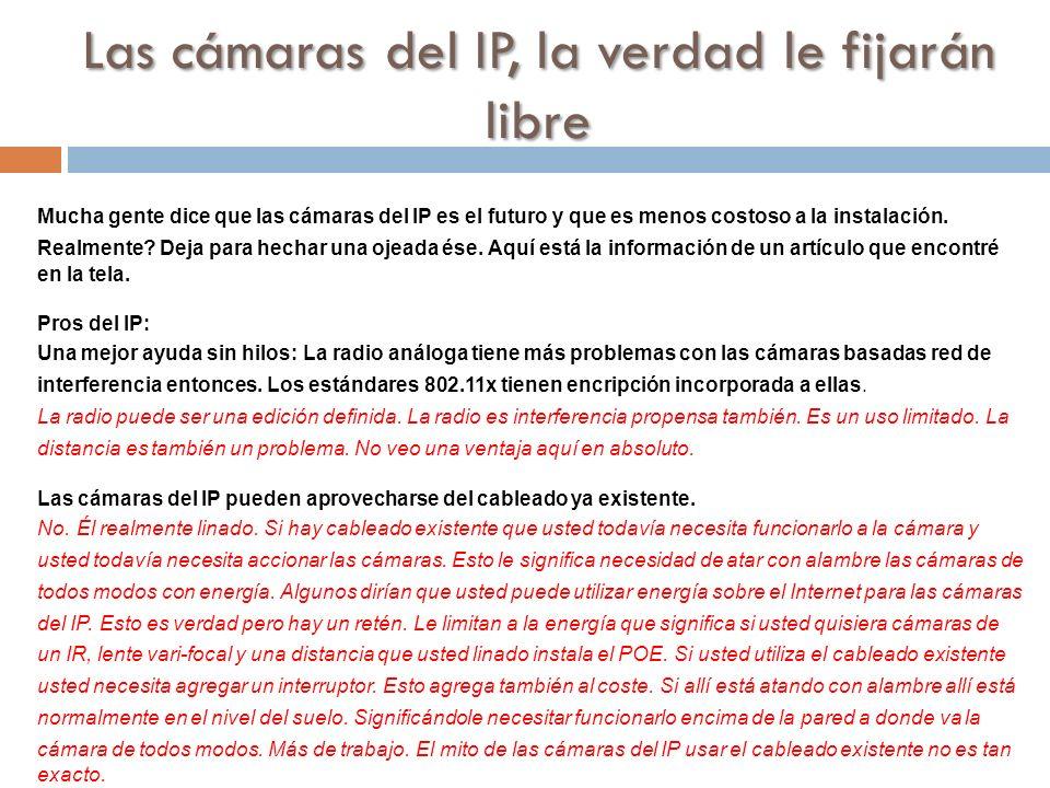 Las cámaras del IP, la verdad le fijarán libre