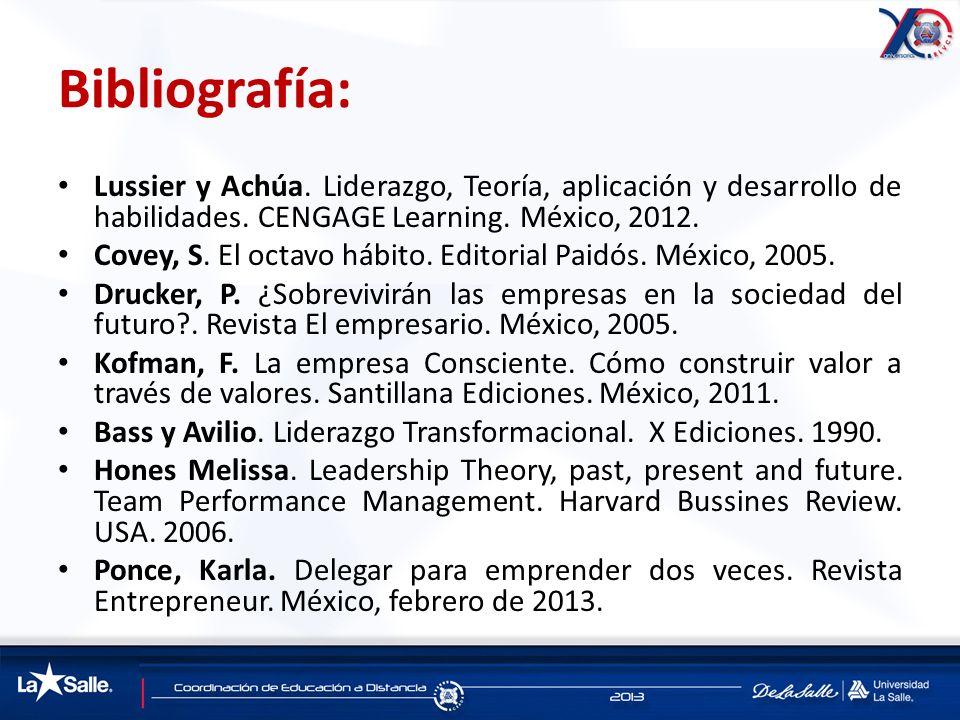 Bibliografía: Lussier y Achúa. Liderazgo, Teoría, aplicación y desarrollo de habilidades. CENGAGE Learning. México, 2012.