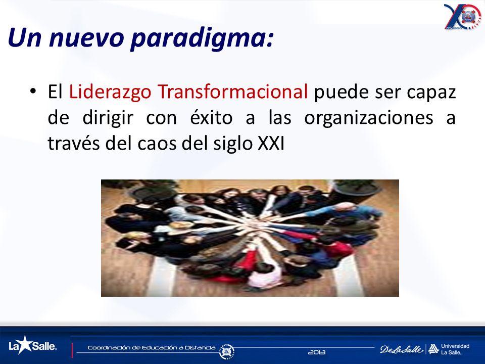 Un nuevo paradigma: El Liderazgo Transformacional puede ser capaz de dirigir con éxito a las organizaciones a través del caos del siglo XXI.