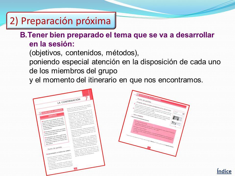 2) Preparación próxima Tener bien preparado el tema que se va a desarrollar. en la sesión: (objetivos, contenidos, métodos),