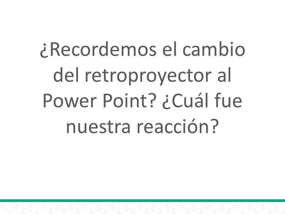 ¿Recordemos el cambio del retroproyector al Power Point