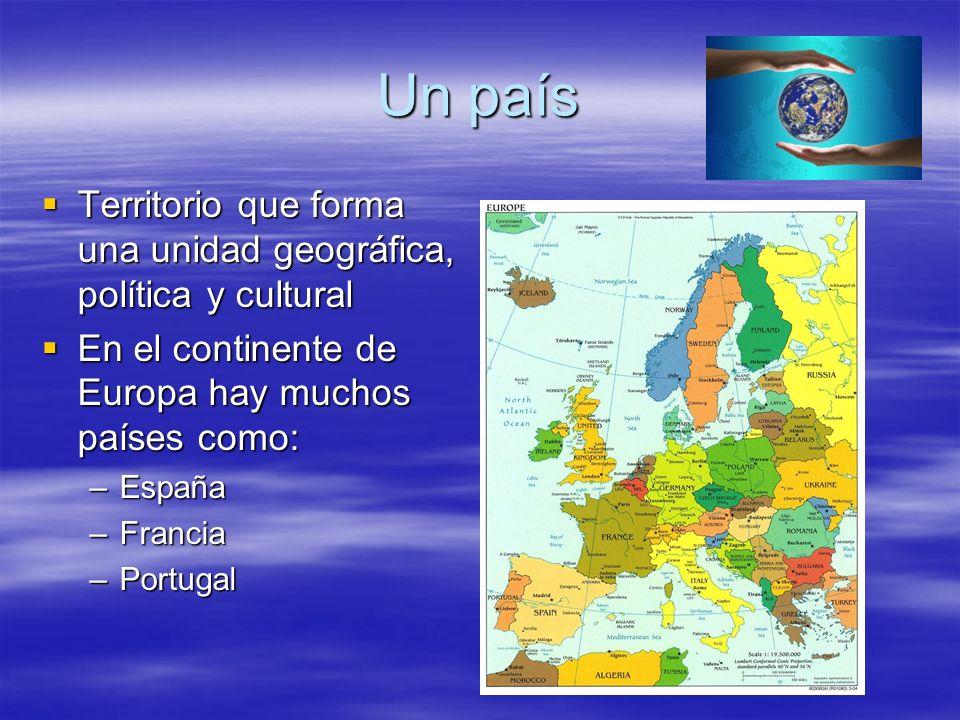 Un país Territorio que forma una unidad geográfica, política y cultural. En el continente de Europa hay muchos países como: