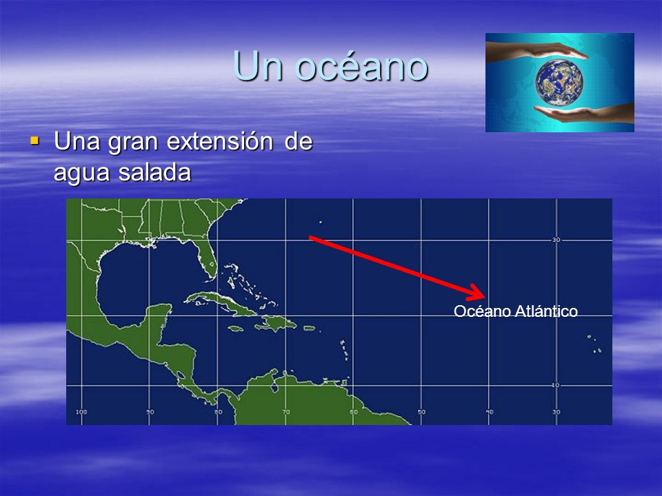Un océano Una gran extensión de agua salada Océano Atlántico