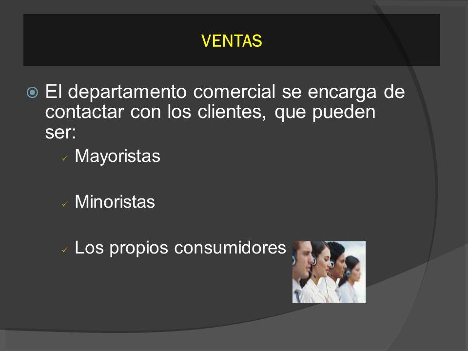 VENTAS El departamento comercial se encarga de contactar con los clientes, que pueden ser: Mayoristas.