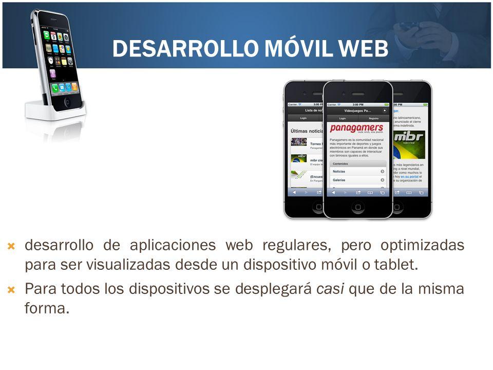 Desarrollo Móvil web desarrollo de aplicaciones web regulares, pero optimizadas para ser visualizadas desde un dispositivo móvil o tablet.