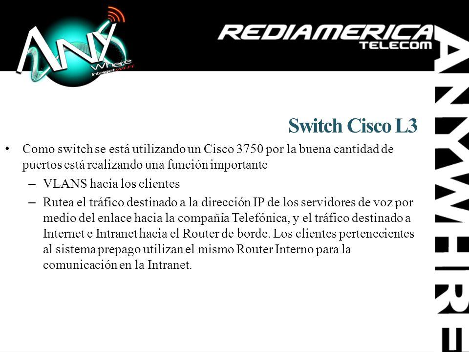 Switch Cisco L3 Como switch se está utilizando un Cisco 3750 por la buena cantidad de puertos está realizando una función importante.