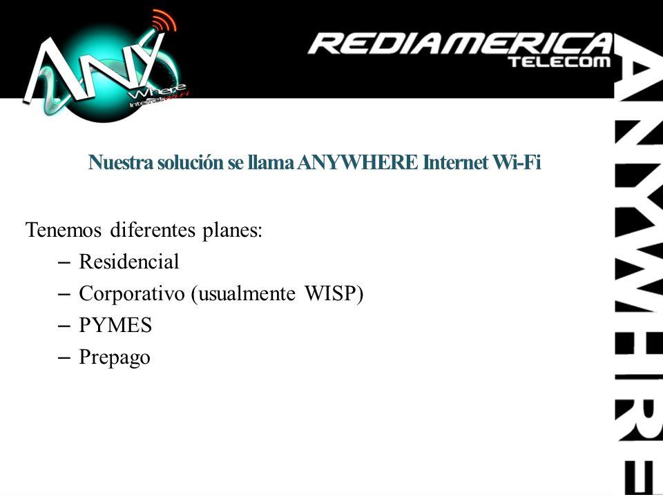 Nuestra solución se llama ANYWHERE Internet Wi-Fi