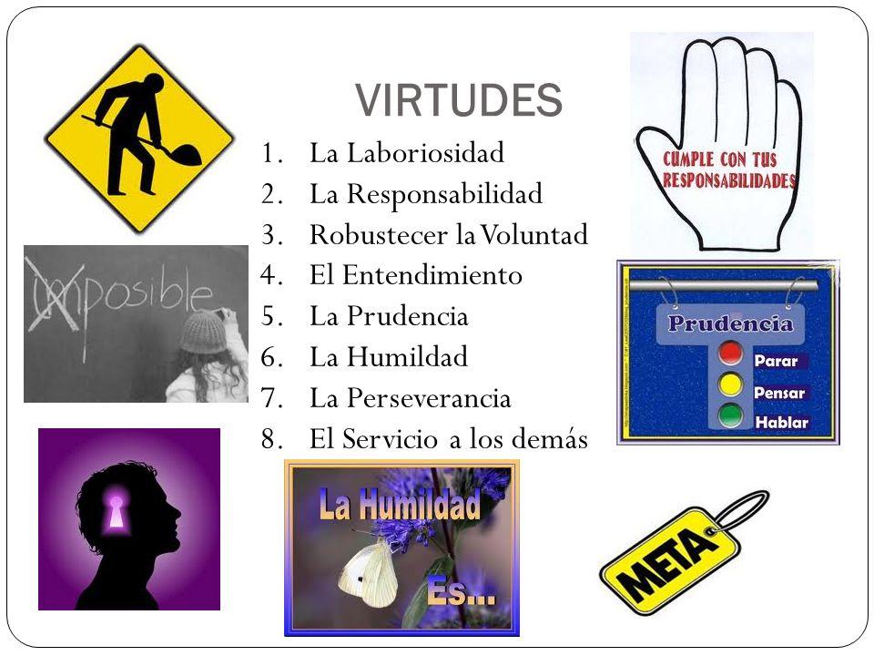 VIRTUDES La Laboriosidad La Responsabilidad Robustecer la Voluntad