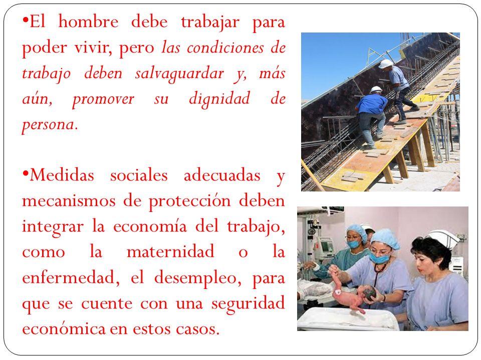 El hombre debe trabajar para poder vivir, pero las condiciones de trabajo deben salvaguardar y, más aún, promover su dignidad de persona.