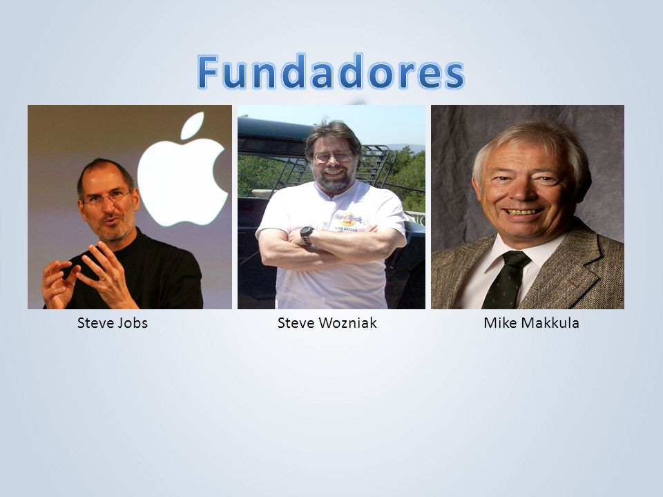 Fundadores Steve Jobs Steve Wozniak Mike Makkula