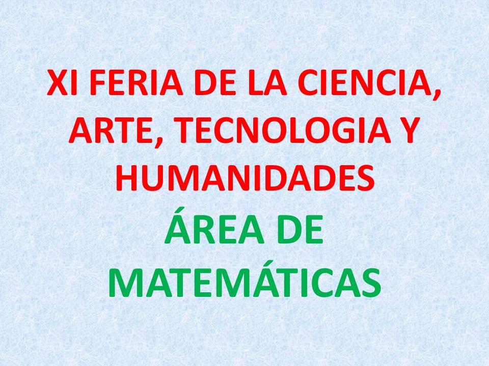 XI FERIA DE LA CIENCIA, ARTE, TECNOLOGIA Y HUMANIDADES ÁREA DE MATEMÁTICAS
