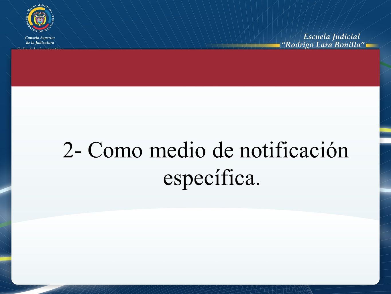 2- Como medio de notificación específica.