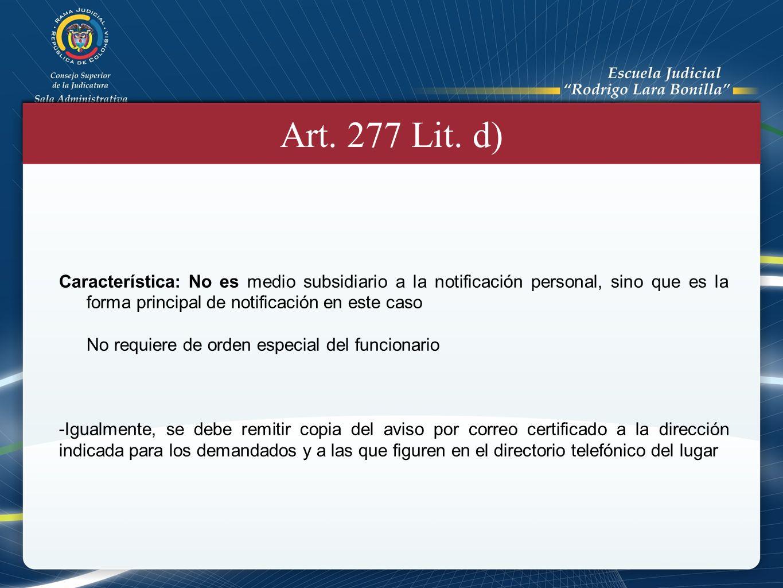 Art. 277 Lit. d) Característica: No es medio subsidiario a la notificación personal, sino que es la forma principal de notificación en este caso.