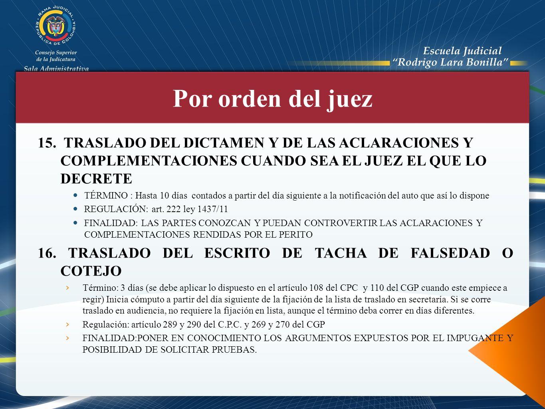 Por orden del juez 15. TRASLADO DEL DICTAMEN Y DE LAS ACLARACIONES Y COMPLEMENTACIONES CUANDO SEA EL JUEZ EL QUE LO DECRETE.
